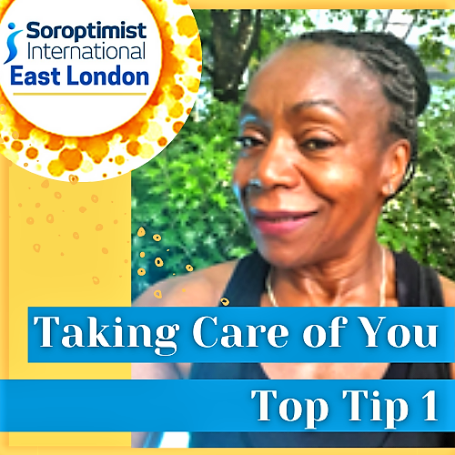 Top Tip 1 for Taking Care of You from Soroptimist East London