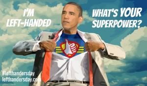 Barack Obama. I'm left-handed, what's your super power?