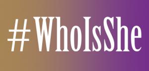 #WhoIsShe