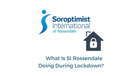 White background with Soroptimist logo and icon of a house with a padlock, with blue text that reads What is SI Rossendale Doing During Lockdown?